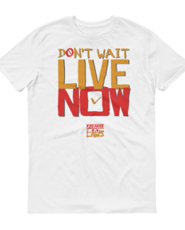 Don't Wait, Live Now Short sleeve t-shirt