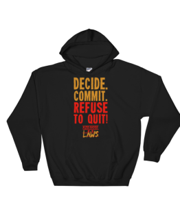 Decide, Commit, Refuse to Quit Hooded Sweatshirt